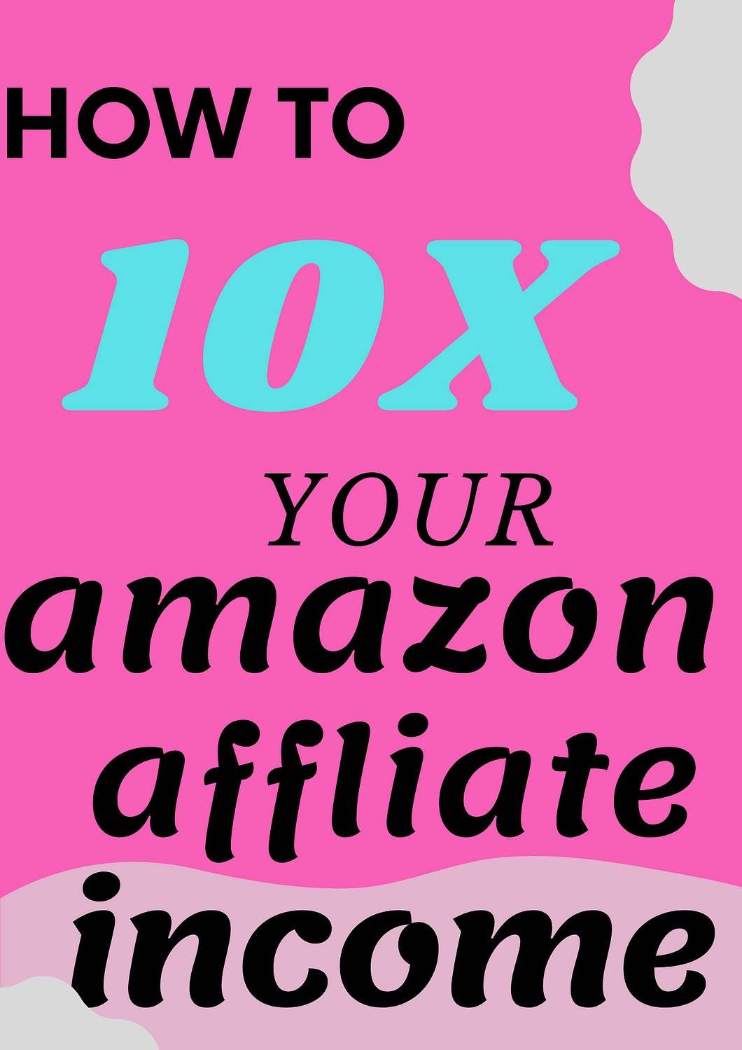 how to 10x your amazon affiliate income